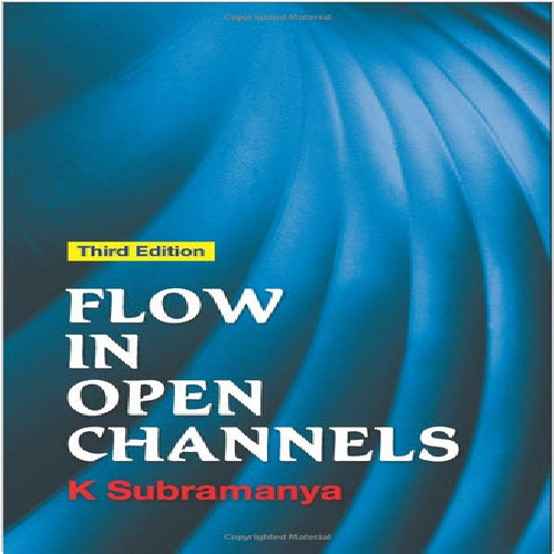 Flow in Open Channels Third Edition (3rd) by K. Subramanya